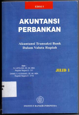 Akuntansi Perbankan Akuntansi Transaksi Bank Dalam Valuta Rupiah Jilid 1 edisi 5