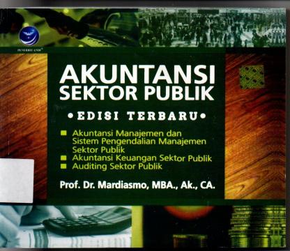 Akuntansi Sektor Publik Edisi Terbaru. Akuntansi Manajemen dan Sistem Pengendalian Manajemen Sektor Publik, Akuntansi Keuangan Sektor Publik, Auditing