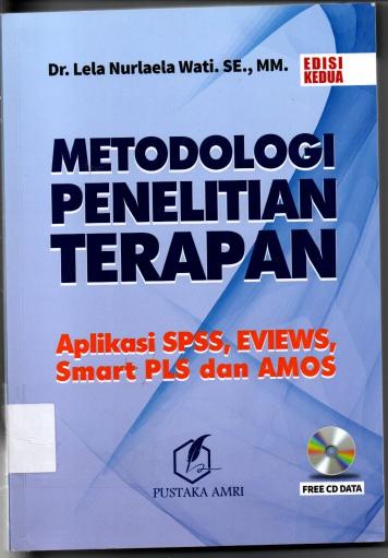 Metode Penelitian Terapan Aplikasi SPSS, EVIEWS, Smart PLS dan AMOS EDISI KEDUA FREE CD DATA